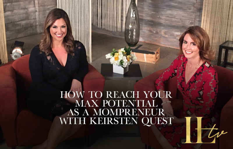 How to Reach Your Max Potential as a Mompreneur with Keirsten Quest