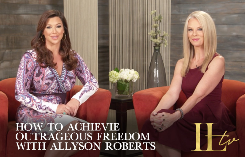 How to Achieve Outrageous Freedom with Allyson Roberts