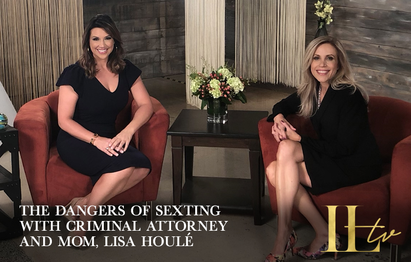 The Dangers of Sexting with Criminal Attorney and Mom, Lisa Houle