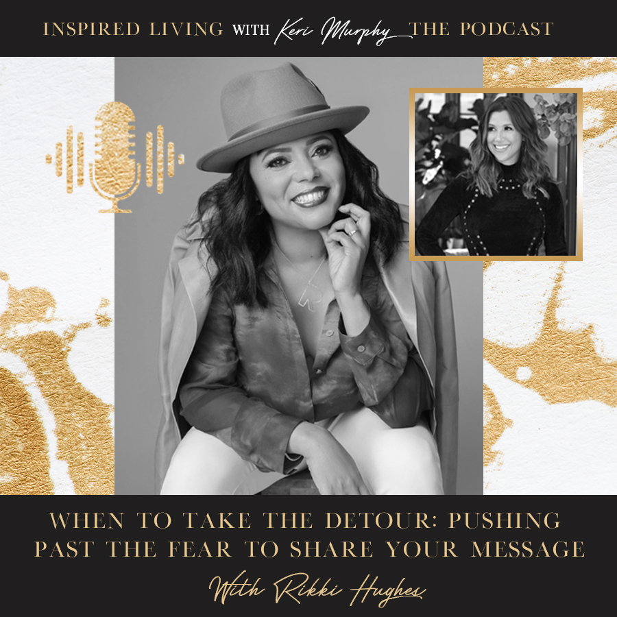When To Take The Detour: Pushing Past The Fear To Share Your Message With Rikki Hughes