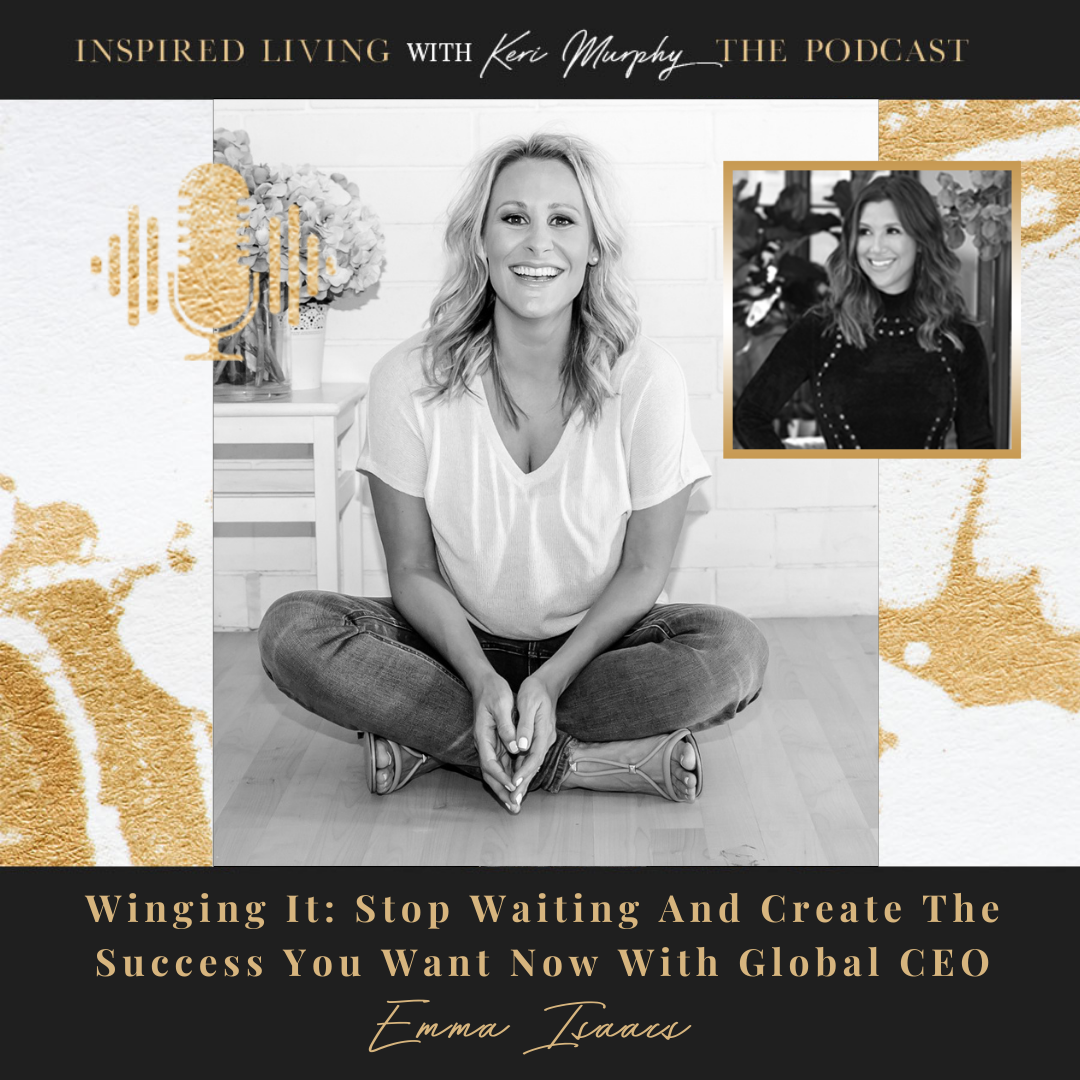 Winging It: Stop Waiting And Create The Success You Want Now With Global CEO Emma Isaacs