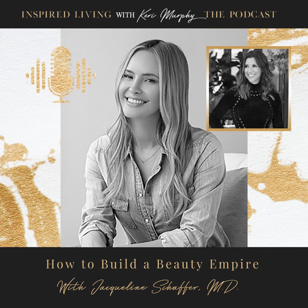 Building A Beauty Empire With Jacqueline Schaffer, M.D.