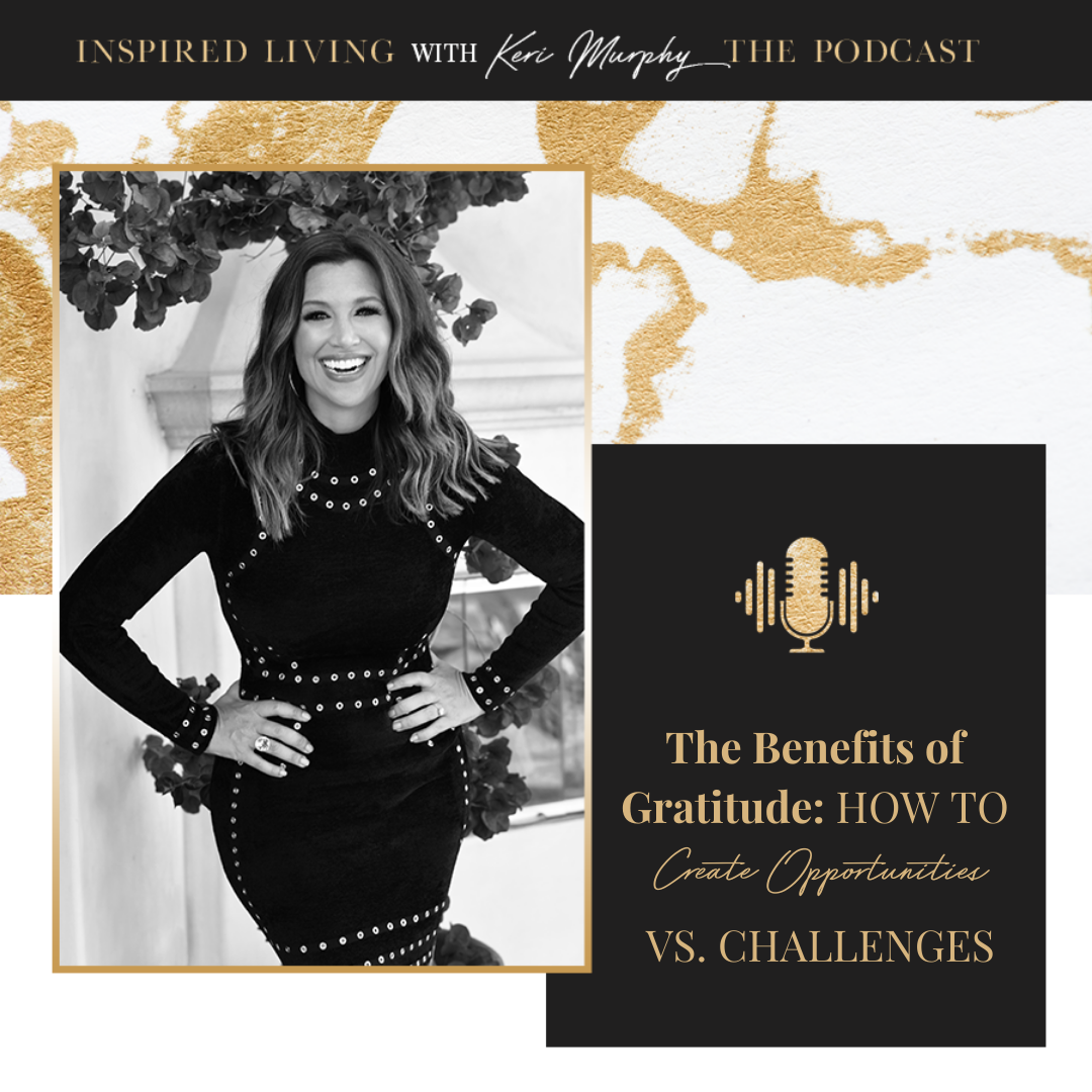 The Benefits of Gratitude: How to Create Opportunities vs Challenges