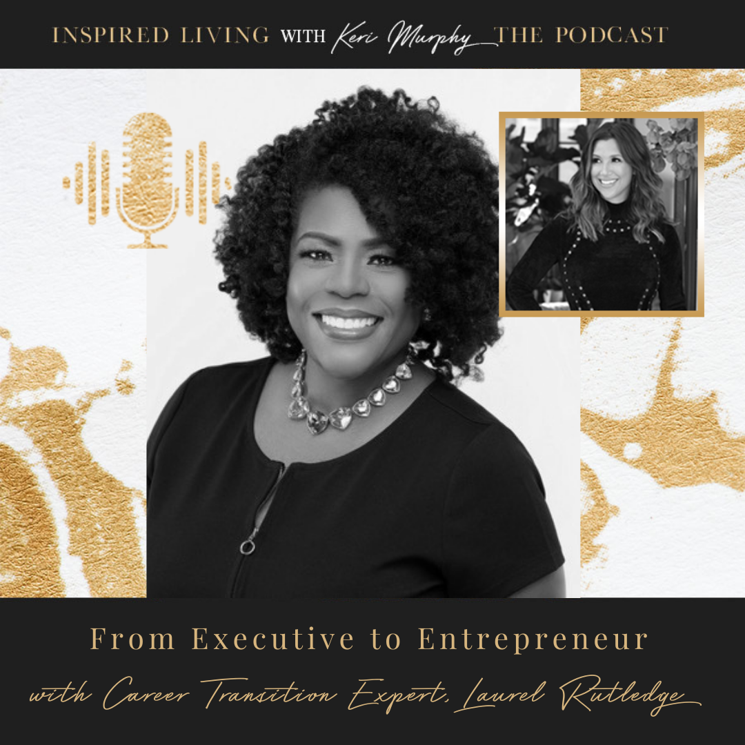 From Executive to Entrepreneur with Career Transition Expert, Laurel Rutledge