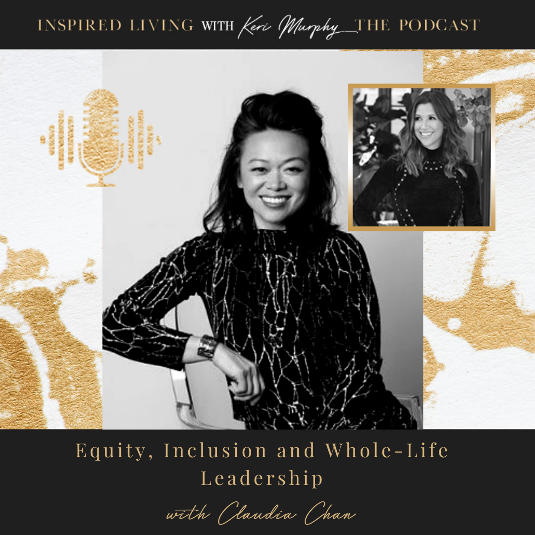 Equity, Inclusion and Whole-Life Leadership with Claudia Chan