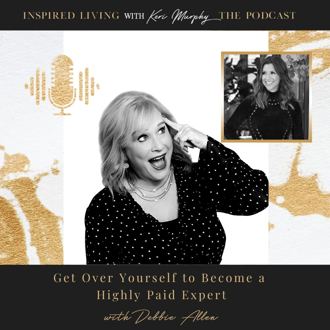 Get Over Yourself to Become a Highly Paid Expert with Debbie Allen